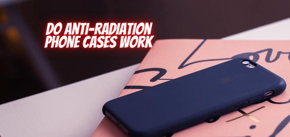 Do Anti-Radiation Phone Cases Work