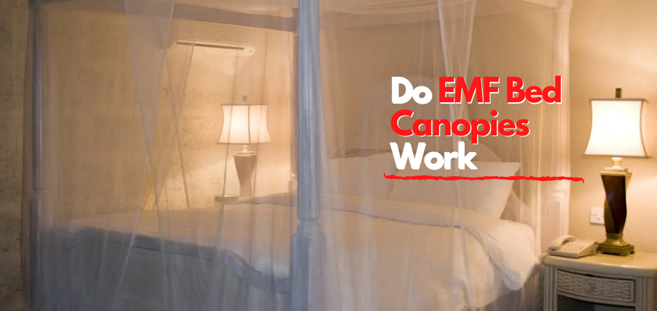 Do EMF Bed Canopies Work