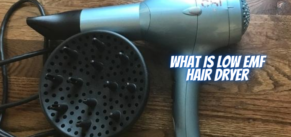 What Is Low EMF Hair Dryer